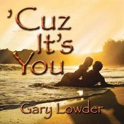 Cuz its You - Gary Lowder