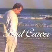 Paul Craver - Where Ever Love Is Found