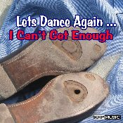 Let's Dance Again..... I Can't Get Enough