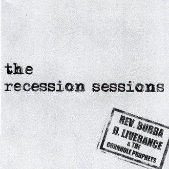 Rev Bubba D. Liverance & The Cornhole Prophets - the recessions